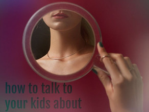 """Everybody Has a Body"": How to Talk to Your Children About Body Image"