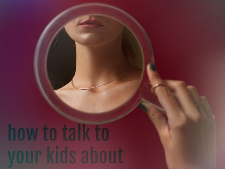 """""""Everybody Has a Body"""": How to Talk to Your Children About Body Image"""