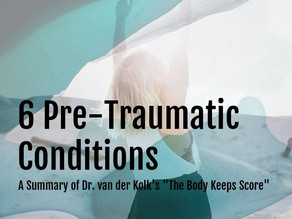 "6 Pre-Traumatic Conditions | A Summary of Dr. van der Kolk's ""The Body Keeps Score"""