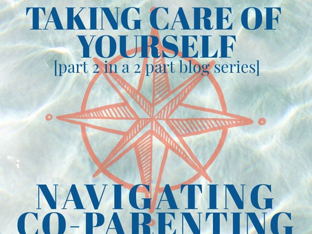 """Navigating Co-Parenting with a """"Difficult"""" Ex - Part 2: Taking Care of Yourself"""