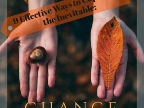 9 Effective Ways to Cope with the Inevitable: Change