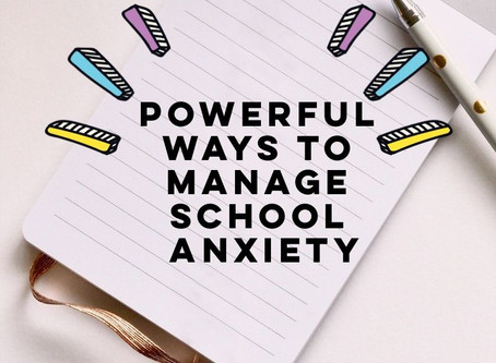Powerful Ways to Manage School Anxiety