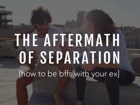 The Aftermath of Separation: How to be BFFs with Your Ex