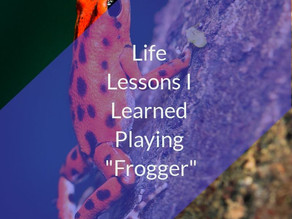 "Life Lessons I Learned Playing ""Frogger"""
