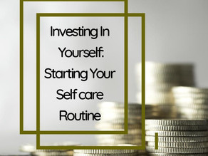 Investing in Yourself: Starting Your Self-Care Routine
