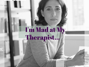 I'm Mad at My Therapist... Now What?