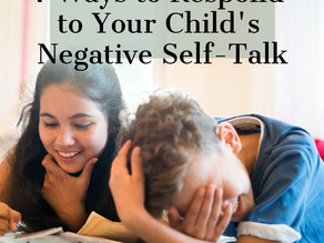 7 Ways to Respond to Your Child's Negative Self-Talk