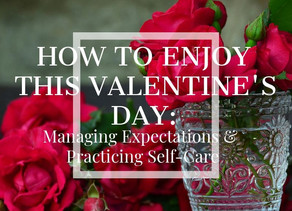 How to Enjoy this Valentine's Day: Managing Expectations & Practicing Self-Care