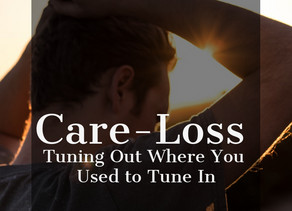 Care-Loss | Tuning Out Where You Used to Tune In