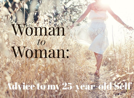 From Woman to Woman: Advice to My 25-year-old Self