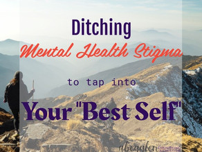 "Ditching Mental Health Stigma to Tap into Your ""Best Self"""