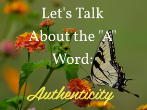 "Let's Talk About the ""A"" Word: Authenticity"