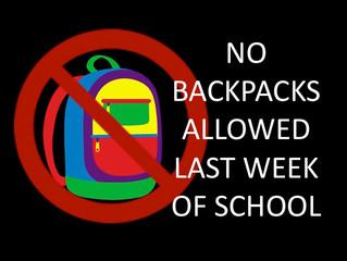 No Backpacks Allowed Last Week Of School