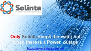 Solinta is designed to keep giving you hot water even when the grid is down ...