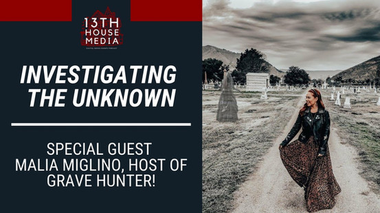Investigating the Unknown with Special Guest Malia Miglino, host of Grave Hunter!