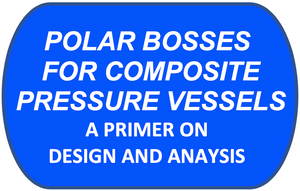 POLAR BOSSES FOR COMPOSITE PRESSURE VESSELS; A PRIMER ON DESIGN AND ANAYSIS