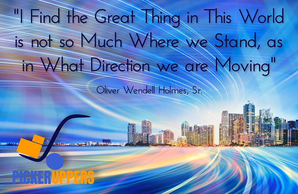 """I find the great thing in this world is not so much where we stand, as in what direction we are moving."""
