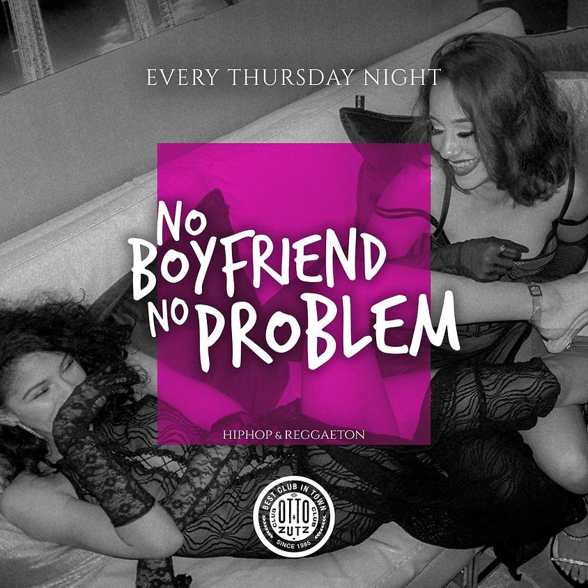NO BOYFRIEND NO PROBLEM THURSDAYS!
