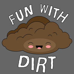 FUN WITH DIRT