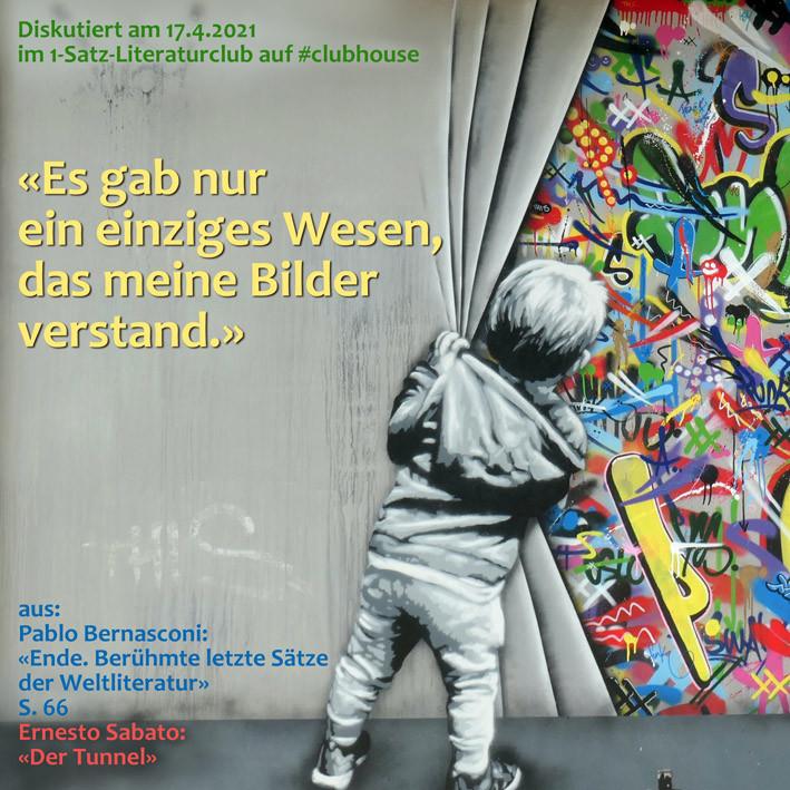 1-Satz-Literaturclub Clubhouse Lakritza Judith Niederberger Pablo Bernasconi Ende. Berühmte letzte Sätze der Weltliteratur Ernesto Sabato Der Tunnel