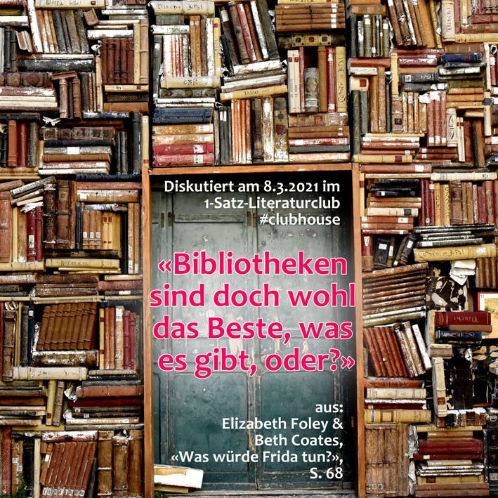 1-Satz-Literaturclub Lakritza Judith Niederberger Elizabeth Foley Beth Coates Was würde Frida tun