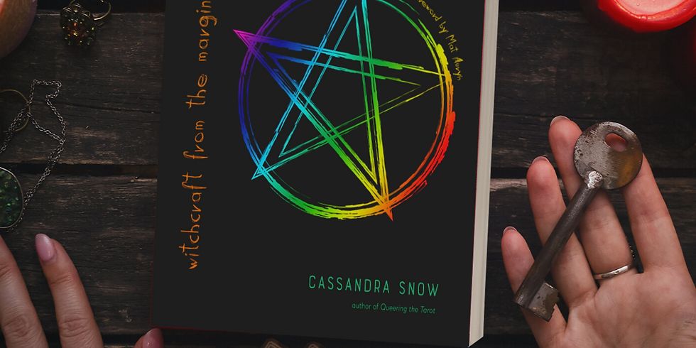 Cassandra Snow: Queering Your Craft: Witchcraft From the Margins