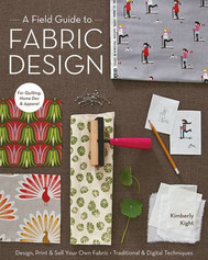 A Field Guide to Fabric Design by Kim Kight