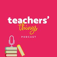 Teachers things podcast