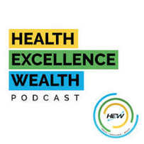 Health Excellence Wealth Podcast