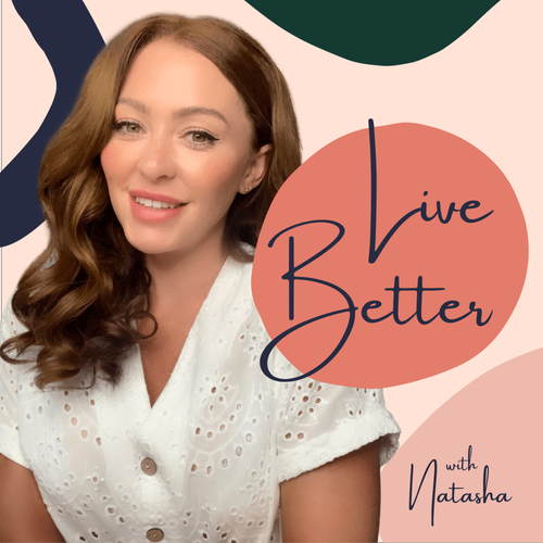 Live Better With Natasha Podcast lower r
