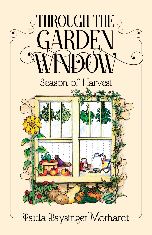 Through the Garden Window: Season of Harvest