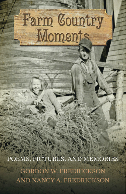 Farm Country Moments: Poems, Pictures, and Memories