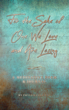 For the Sake of One We Love and Are Losing: A Meditative Poem & Journal