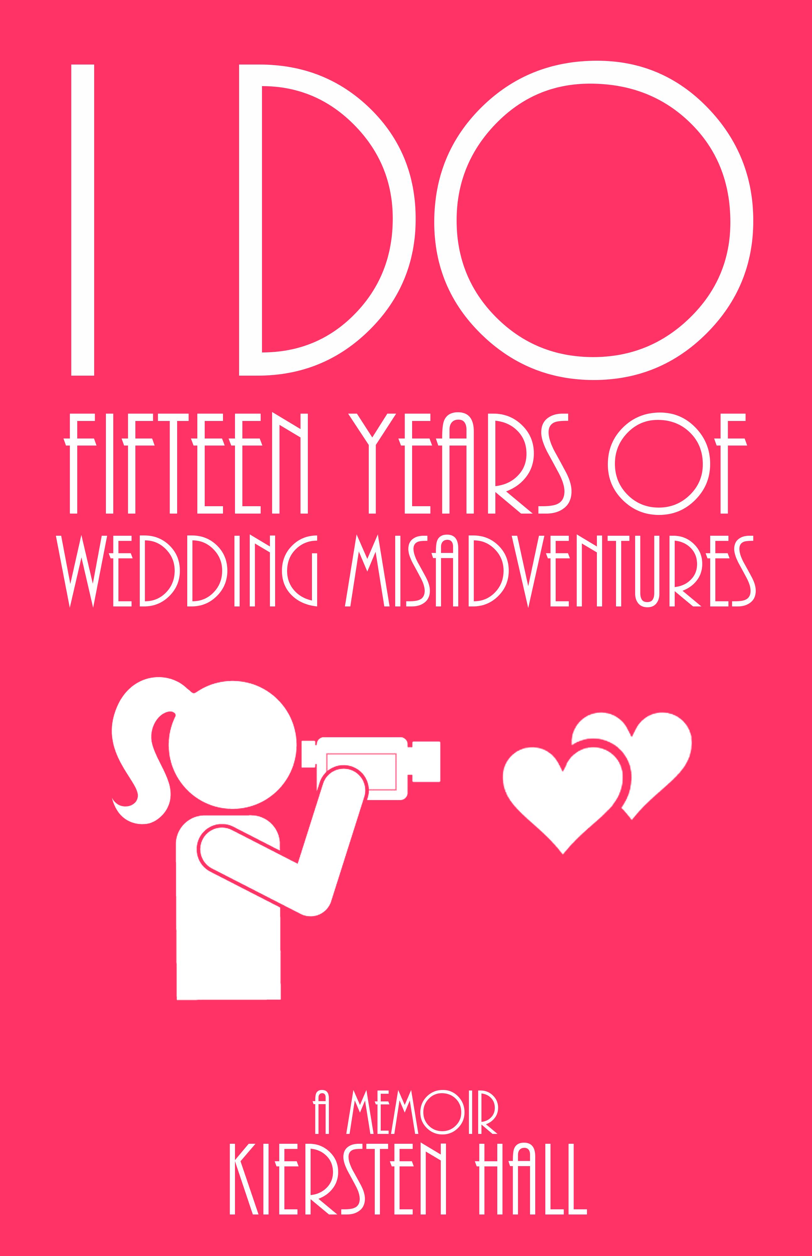 """I Do"" Fifteen Years of Wedding Misadventures"