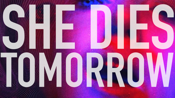 SHE DIES TOMORROW - UNOFFICIAL TRAILER