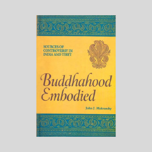 Buddhahood Embodies-Sources of Controversy in India and Tibet