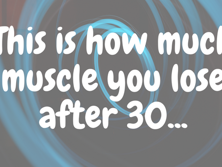 This is how much muscle you lose after 30...