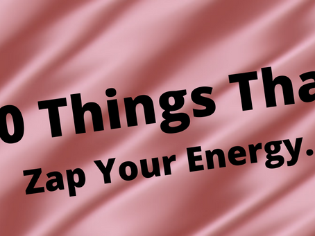 10 Things That Zap Your Energy..