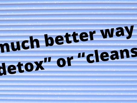 """A much better way to """"detox"""" or """"cleanse"""""""