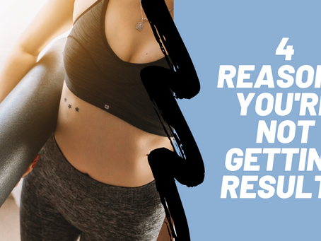 4 reasons you're not getting results