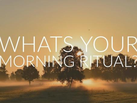 Your Morning Ritual...