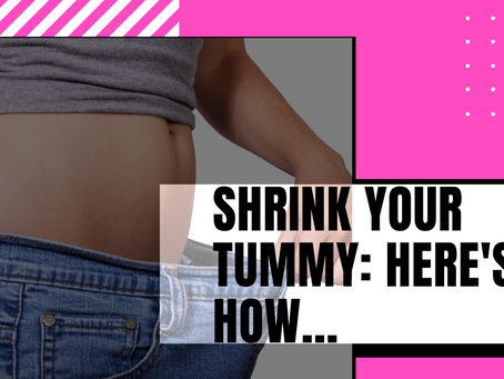 Shrink Your Tummy: Here's How...