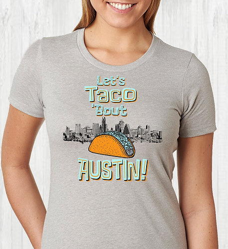 Let's Taco 'Bout Austin - Mens and Ladies Tee