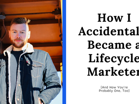 How I Accidentally Became a Lifecycle Marketer (And How You're Probably One, Too)