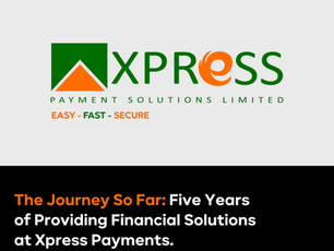 The Journey So Far: Five Years of Providing Financial Solutions at Xpress Payments.