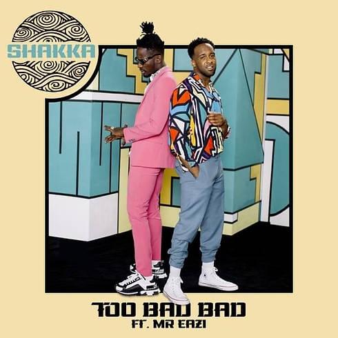 Shakka - Too Bad Bad