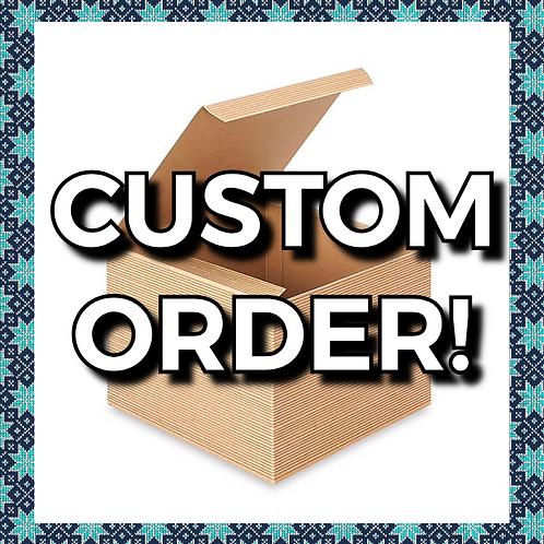 *Custom Orders*