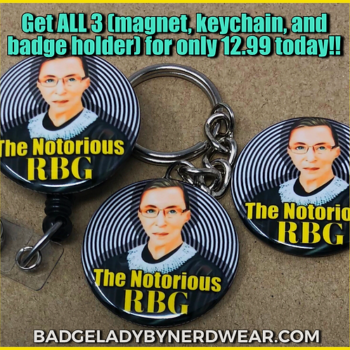 Notorious RBG (badge holder, keychain, and magnet included)