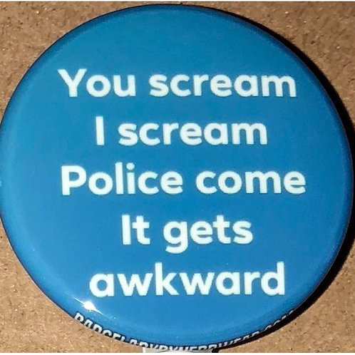 You Scream, I Scream, Police Come, It Gets Awkward