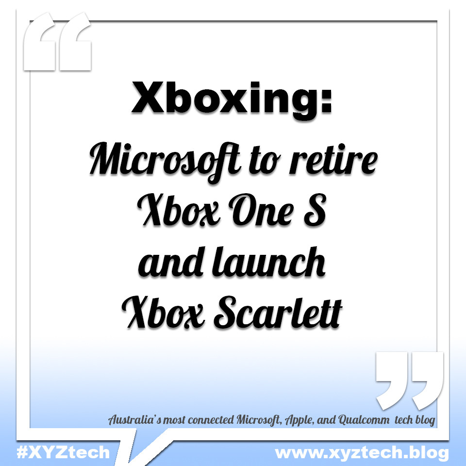 Microsoft to retire Xbox One S and launch Xbox Scarlett, #XYZtech